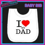I LOVE HEART MY DAD WHITE BABY BIB EMBROIDERED